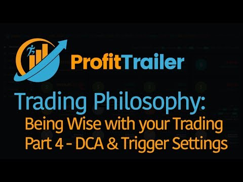 ProfitTrailer Trading Philosophy Pt 4 | DCA & Triggers | Crypto Asset Trading Bot
