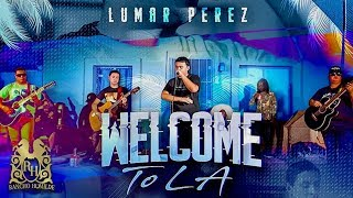 Lumar Perez - Welcome To LA (En Vivo) #LONGLIVEMACMEEZY