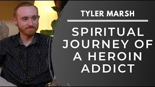Spiritual Journey of a Heroin Addict | Tyler Marsh
