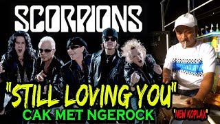 STILL LOVING YOU - SCORPIONS VERSI KENDANG  CAK MET !!  live new koplax