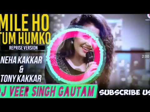 mile_ho_tum_ham_ko_latest_2019_remix_dj_song_neha-kakkar-&-toney-kakkar-mix-by-dj-veer-singh-gautam