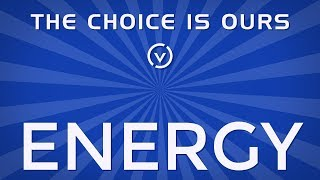 The Choice is Ours: Energy