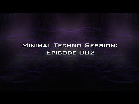 Minimal Techno Session: Episode 002