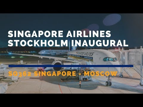 Singapore Airlines Inaugural Flight to Stockholm SQ362 2017 MAY (Part 1 Singapore – Moscow)