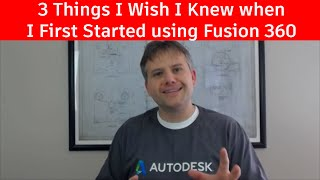 3 Things I Wish I Knew when I First Started using Fusion 360