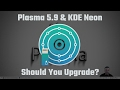 Plasma 5.9 & KDE Neon - Should You Upgrade?