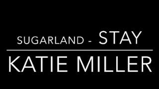 Katie Miller - Stay [Sugarland]