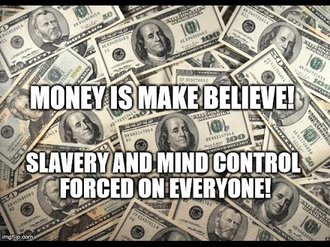Money is Make Believe - Slavery and Mind Control Forced On Everyone - Capitalism is Evil - Evanism