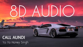 Call Aundi | 8D AUDIO | Yo Yo Honey Singh | Bass Boosted | 8d Punjabi Songs