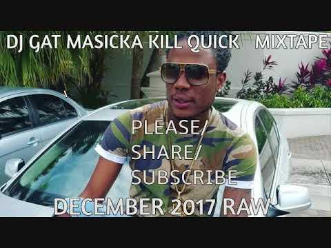 DECEMBER 2017 DJ GAT MASICKA KILL QUICK MIXTAPE [RAW] LATEST MASICKA 1876899-5643