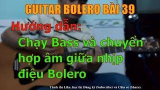 GUITAR BOLERO BÀI 39: Hướng dẫn chạy Bass và chuyển hợp âm giữa nhịp trong điệu Bolero