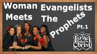 The Israelites: Woman Evangelists Meet The Prophets Pt.1