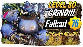 Level 80 Grind CONTINUES /w MixelPlx + Nuke Prep! - Fallout 76 LIVE🔴