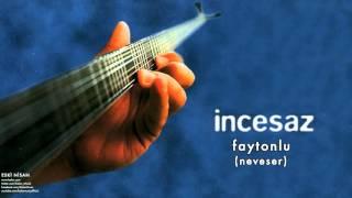 İncesaz - Faytonlu (Neveser) [ Eski Nisan © 1999 Kalan Müzik ]