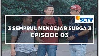 3 Semprul Mengejar Surga  3 - Episode 03