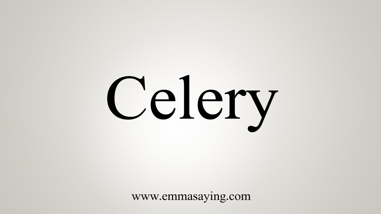 How To Say Celery