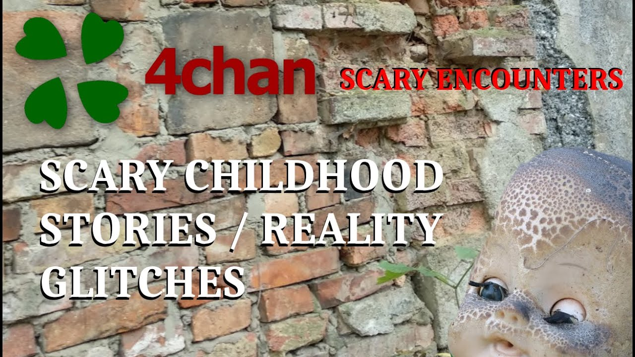 4CHAN SCARY ENCOUNTERS - SCARY CHILDHOOD STORIES - REALITY GLITCHES EDITION