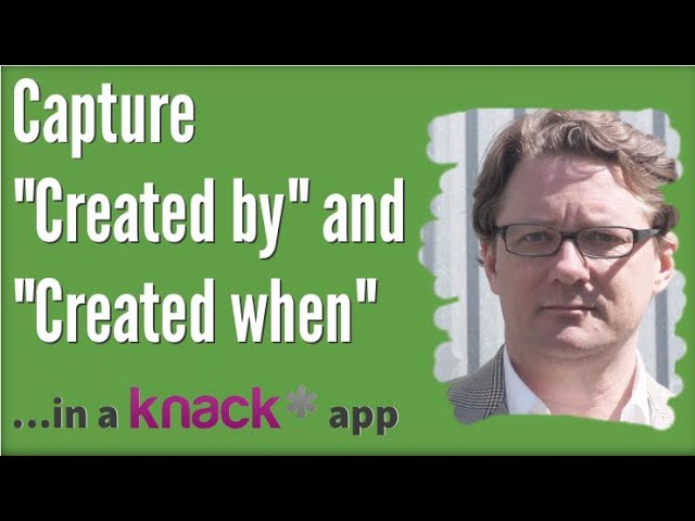 """Capture """"Created by"""" and """"Created when"""" in a Knack Database App"""