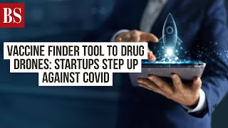 Vaccine finder tool to drug drones: Startups step up against Covid