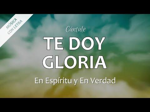 C0013 TE DOY GLORIA - En Espíritu y En Verdad (Letras)