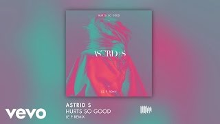 Astrid S - Hurts So Good (Le P remix)