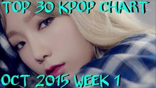 TOP 30 KPOP CHART OCTOBER 2015 WEEK 1 (4 NEW SONGS)