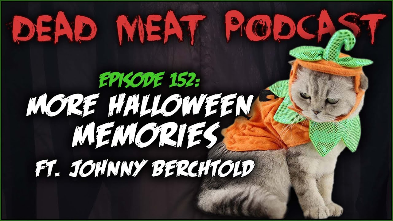 More Halloween Memories ft. Johnny Berchtold (Dead Meat Podcast ep. 152)