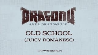Repeat youtube video Dragonu - Old School (Juicy Românesc)