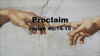 Proclaim - Isaiah 49:14-15