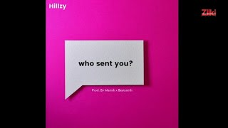 Hillzy - Who Sent You?