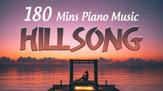 180 Mins Peaceful Hillsong Instrumental Worship Music🙏Piano Christian Music Kept You Extremely Calm