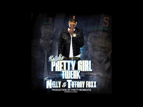 Kstylis Pretty girl twerk Ft Nelly and Tiffany Foxx (Lyrics)