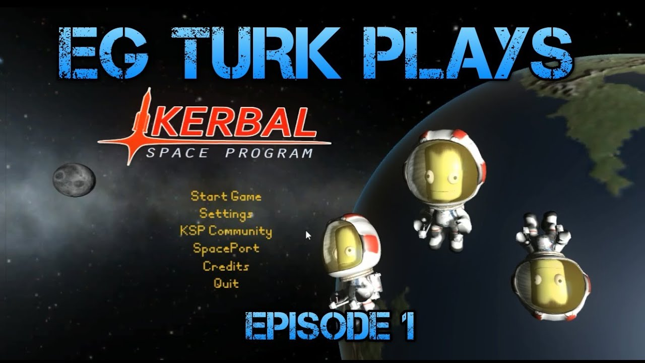 Kerbal Space Program With EG Turk - Episode 1 : Getting Started