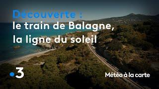 Le train de Balagne, la ligne du soleil - Météo à la carte