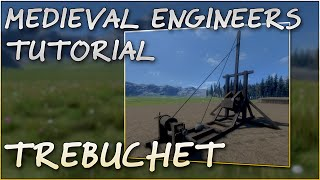 Medieval Engineers Tutorial #3 - How To Make A Trebuchet (trailer Replica Sort Of)