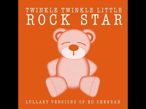 The A Team Lullaby Versions of Ed Sheeran by Twinkle Twinkle Little Rock Star