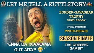 Let me tell a Kutti Story: The Queen's Gambit | Prithi Ashwin | Ind vs Aus | Season Finale