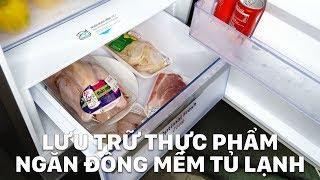 Thử nghiệm lưu trữ thực phẩm trên ngăn đông mềm tủ lạnh