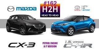 H2H #162 Mazda CX-3 vs Toyota C-HR 1.8L Version