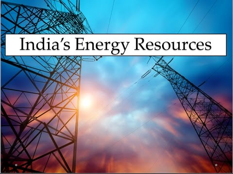 India's energy resources - Part 1 - UPSC/IAS/PSC