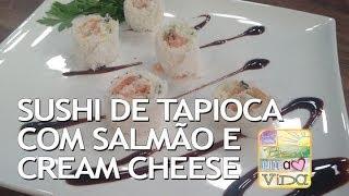 De Bem Receita - Sushi de tapioca com salmão e cream cheese light (31/03/2014)