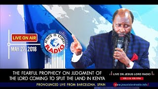 THE FEARFUL PROPHECY ON JUDGMENT OF THE LORD COMING TO SPLIT THE LAND IN KENYA - PROPHET DR. OWUOR