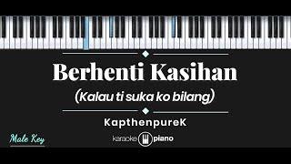 Berhenti Kasihan - KapthenpureK (KARAOKE PIANO - MALE KEY)