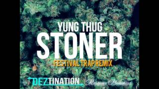 Yung Thug- Stoner (Festival Trap Remix)
