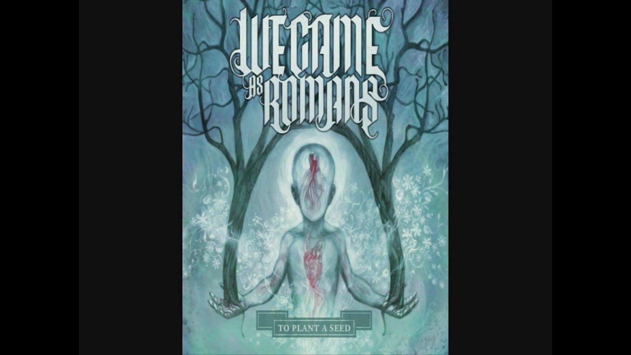 We Came as Romans – To Plant A Seed Lyrics - genius.com