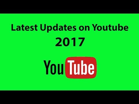 Youtube latest updates in 2017
