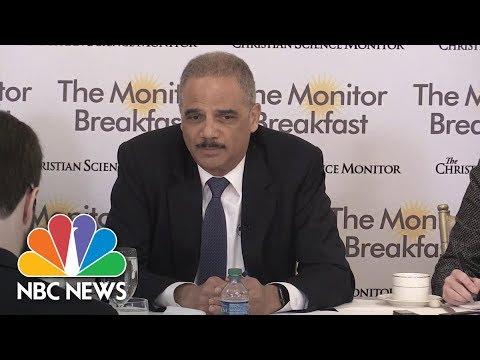 Fmr. AG Eric Holder: President Trump's FBI Criticisms Will Have Negative Long Term Effect | NBC News