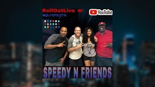 ROLL OUT LIVE, WITH  SPEEDY N FRIENDS / IT'S TUESDAY **** !!