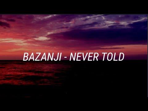 Bazanji - Never Told [Lyrics]