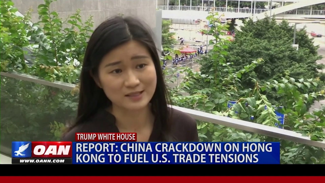 OAN - Report: China crackdown on Hong Kong to fuel U.S. trade tensions